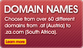Domain Names - choose from over 60 different domains from .at (Austria) to .za.com (South Africa).